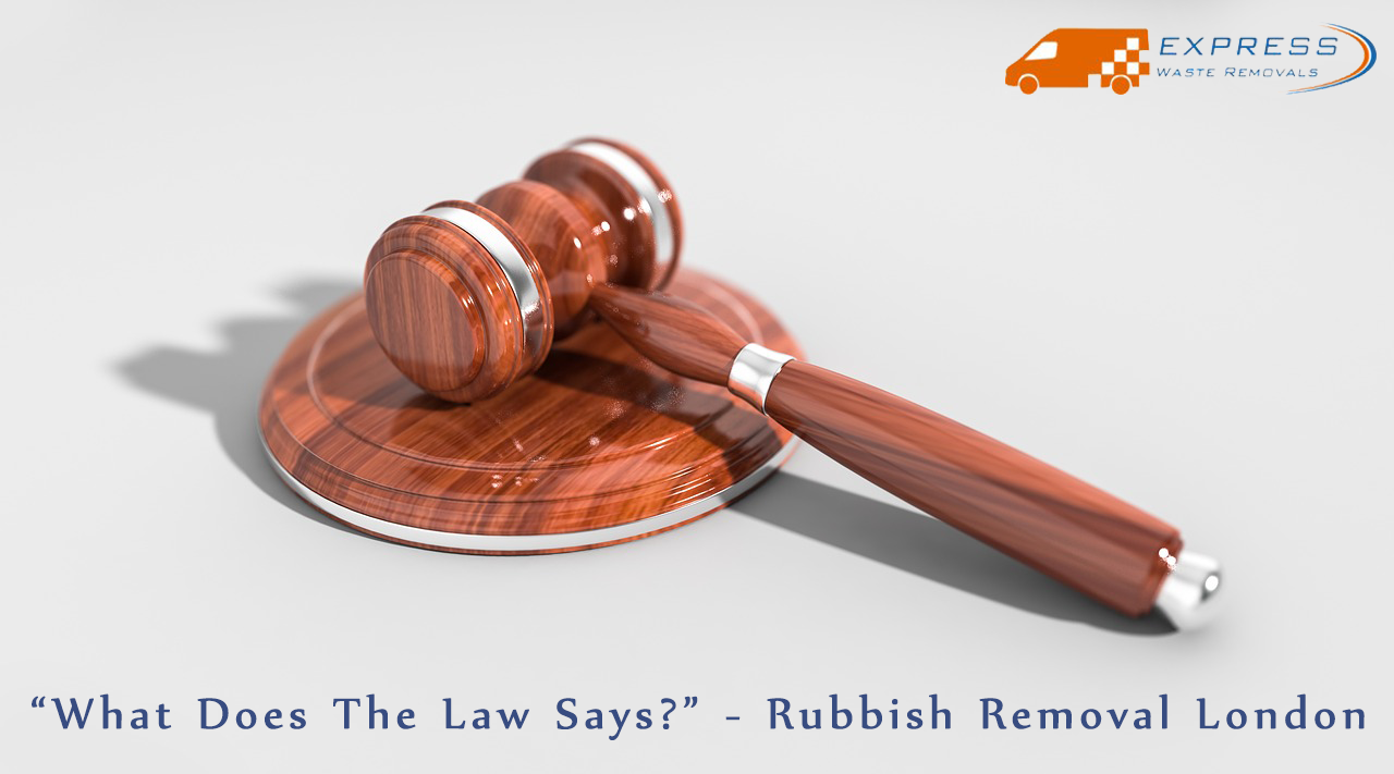 Rubbish removal in London and Law Behind
